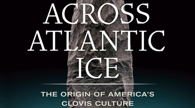 "New Book: ""Across Atlantic Ice : The Origin of America's Clovis Culture"""