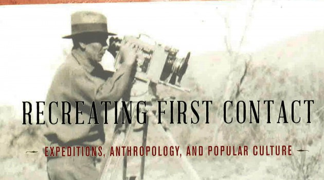 "New Book: ""Recreating First Contact: Expeditions, Anthropology, and Popular Culture"""